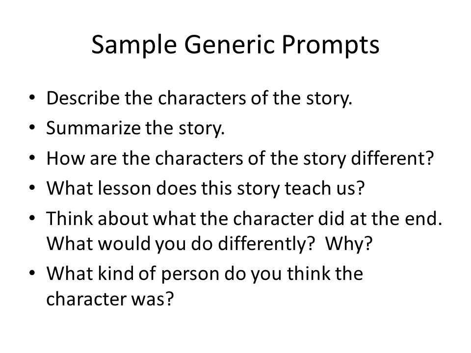 Sample Generic Prompts Describe the characters of the story.