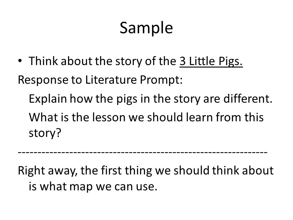Sample Think about the story of the 3 Little Pigs.