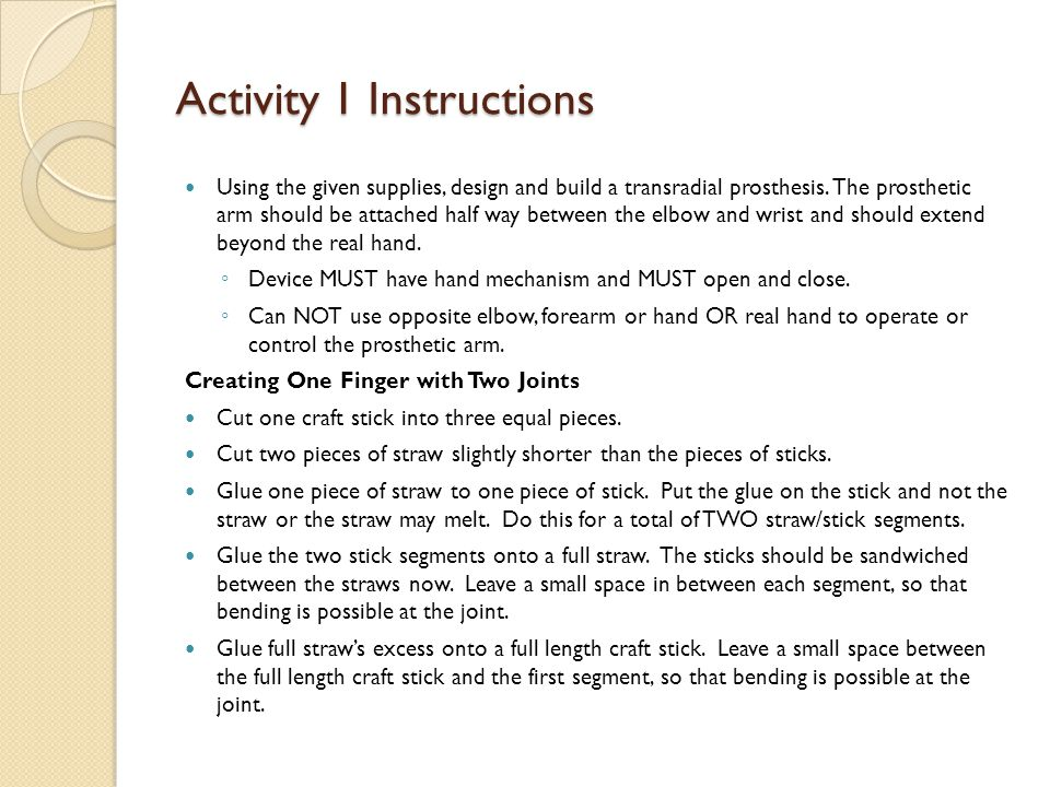 Activity 1 Instructions Using the given supplies, design and build a transradial prosthesis.