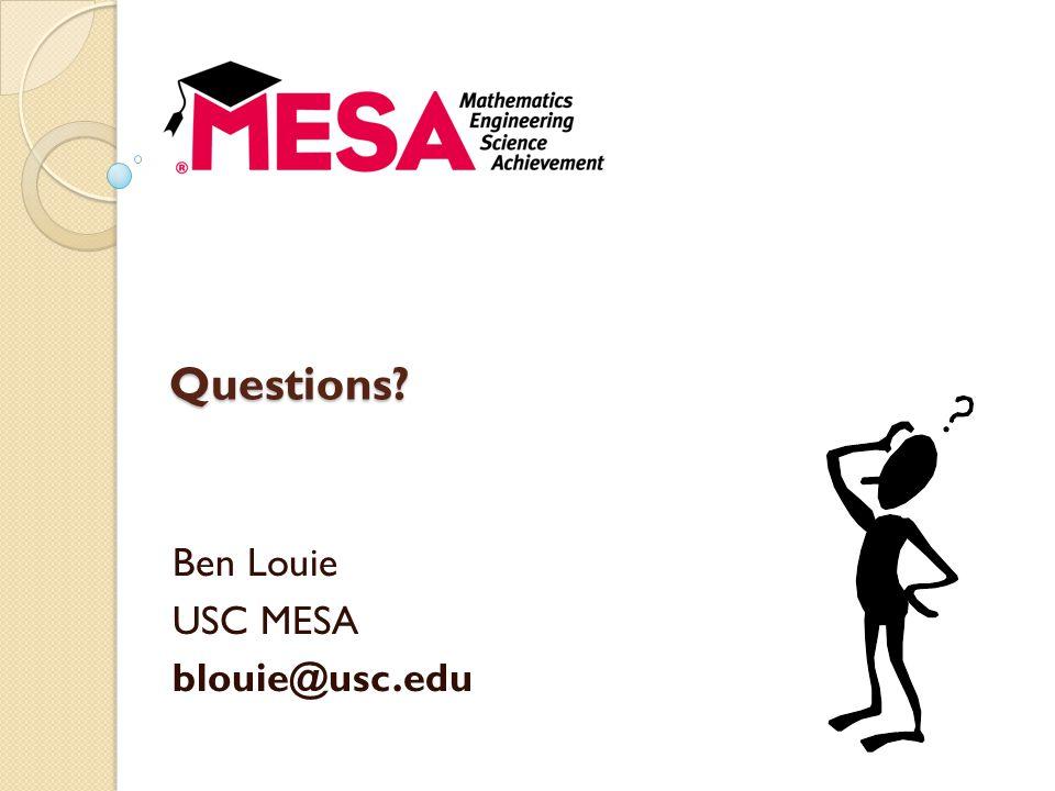 Ben Louie USC MESA blouie@usc.edu Questions