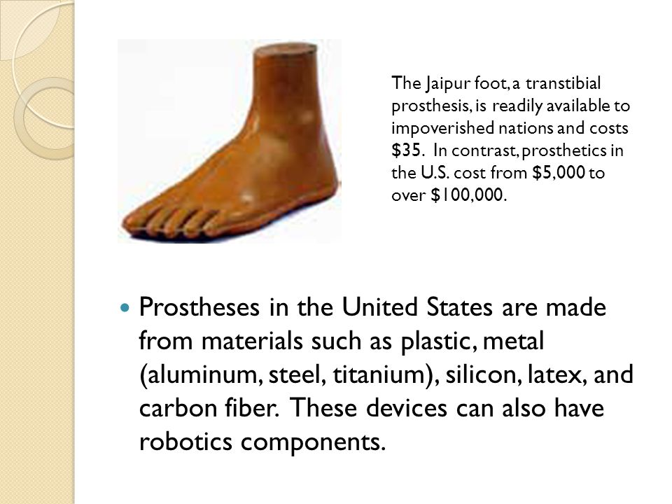 The Jaipur foot, a transtibial prosthesis, is readily available to impoverished nations and costs $35.