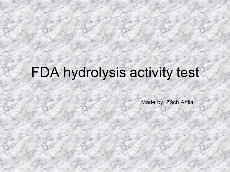FDA hydrolysis activity test Made by: Zách Attila