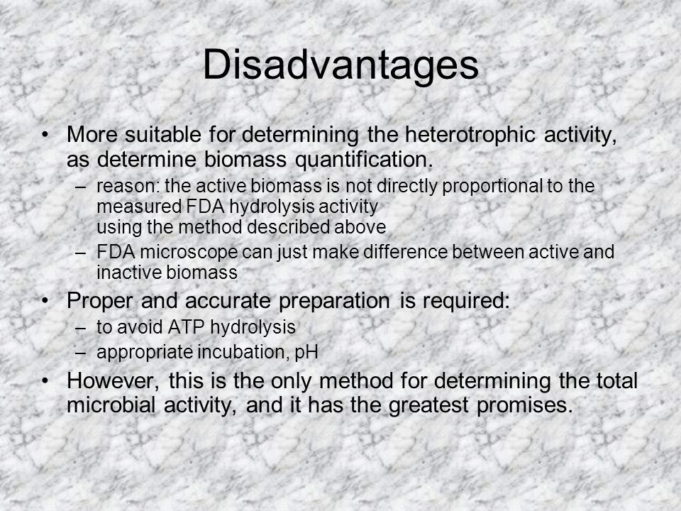 Disadvantages More suitable for determining the heterotrophic activity, as determine biomass quantification.