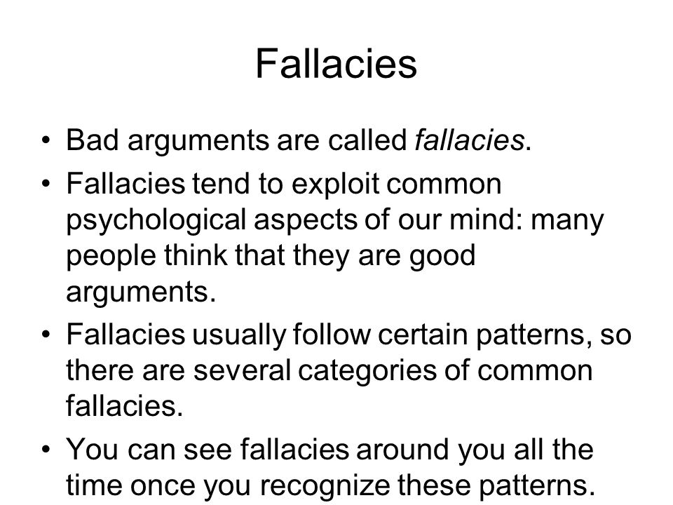 Fallacies Bad arguments are called fallacies.