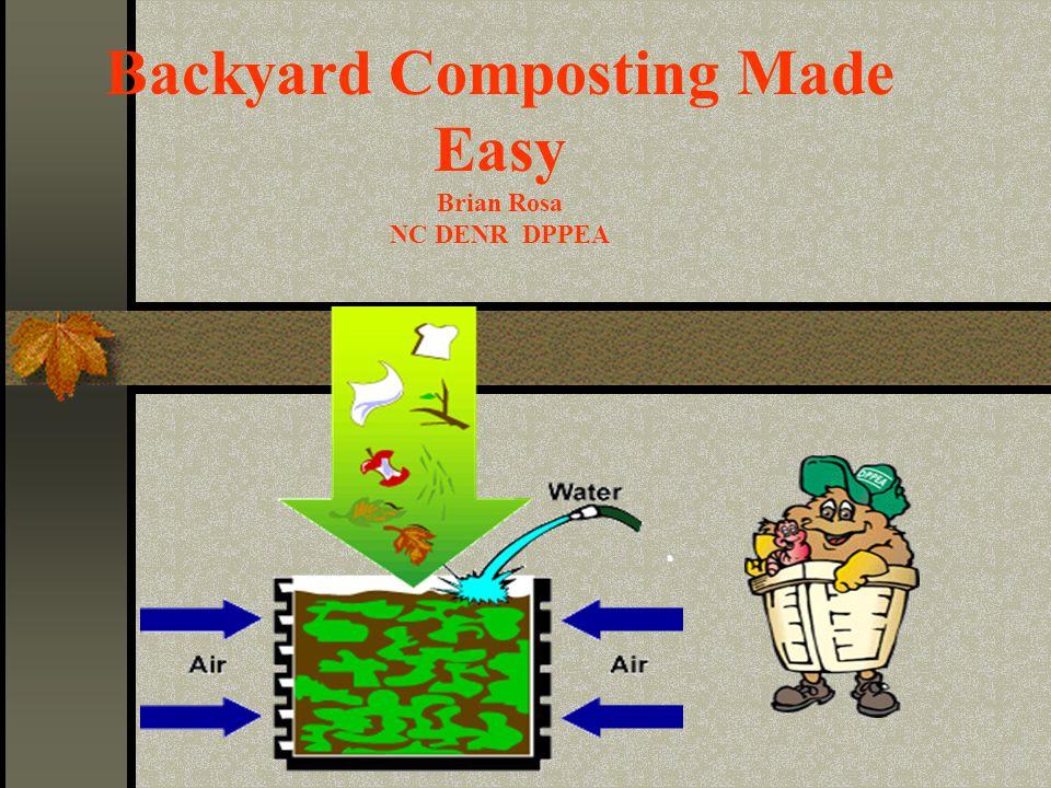 Backyard Composting Made Easy Brian Rosa NC DENR DPPEA