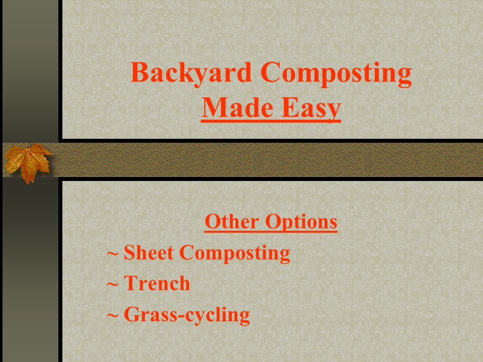 Backyard Composting Made Easy Other Options ~ Sheet Composting ~ Trench ~ Grass-cycling