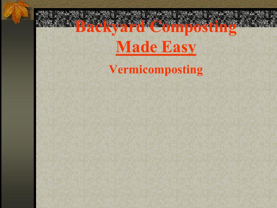 Backyard Composting Made Easy Vermicomposting