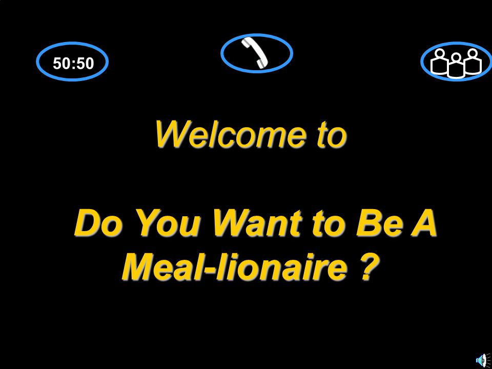 Welcome to Do You Want to Be A Meal-lionaire ? 50:50