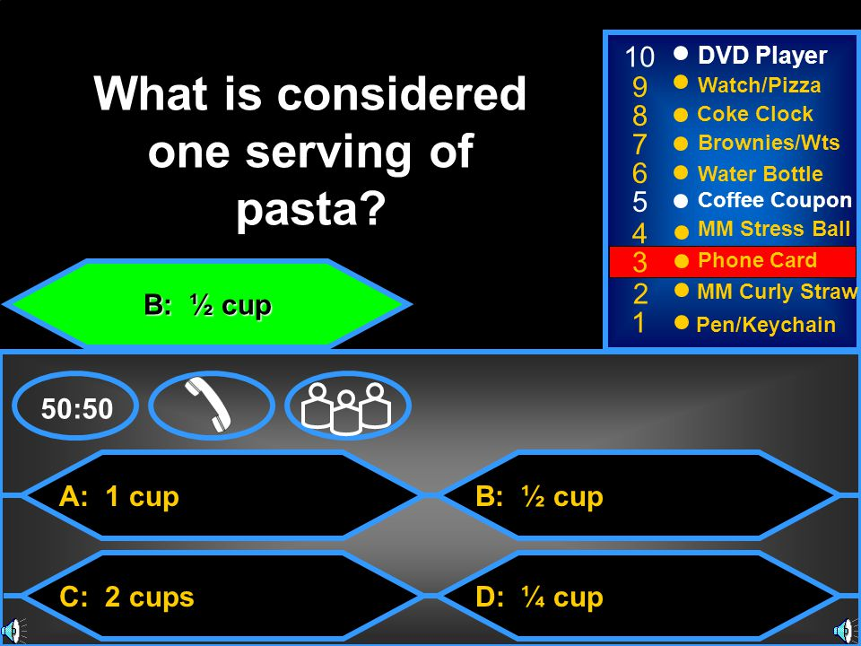 B: ½ cup 50:50 What is considered one serving of pasta.