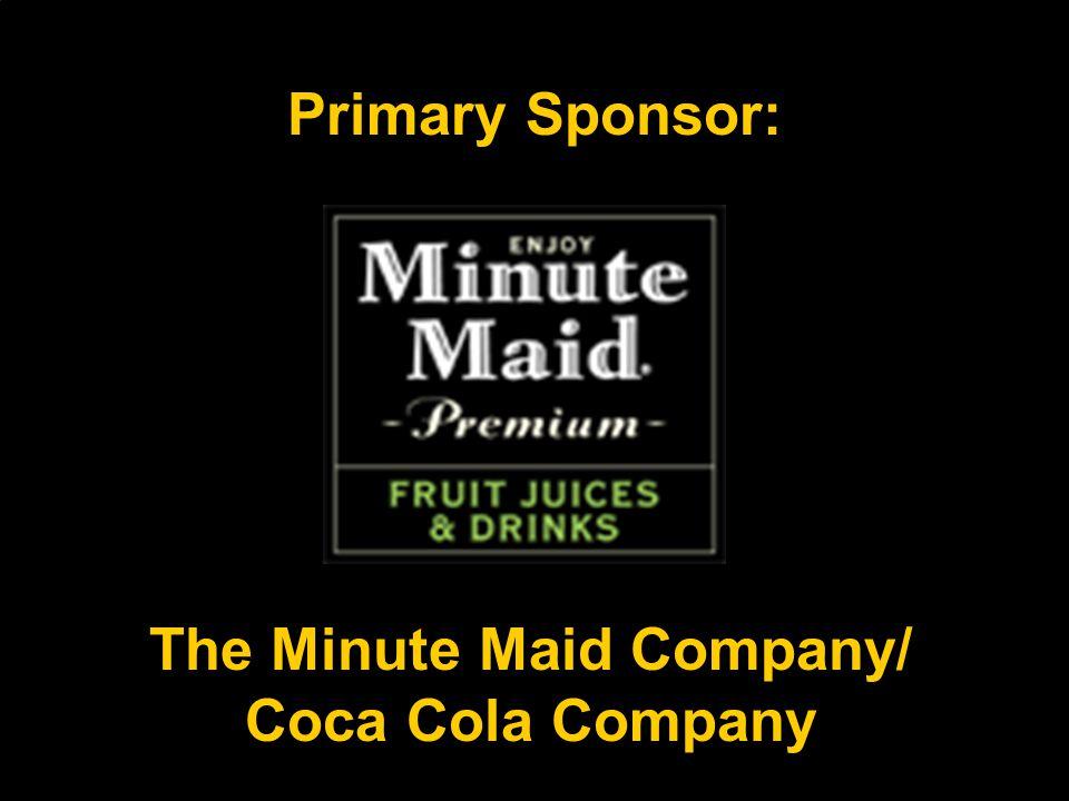 Primary Sponsor: The Minute Maid Company/ Coca Cola Company