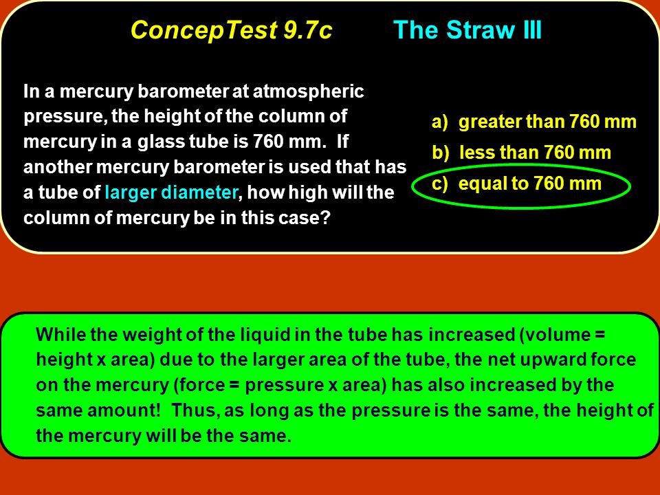 In a mercury barometer at atmospheric pressure, the height of the column of mercury in a glass tube is 760 mm. If another mercury barometer is used th