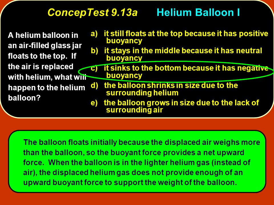A helium balloon in an air-filled glass jar floats to the top. If the air is replaced with helium, what will happen to the helium balloon? a) it still