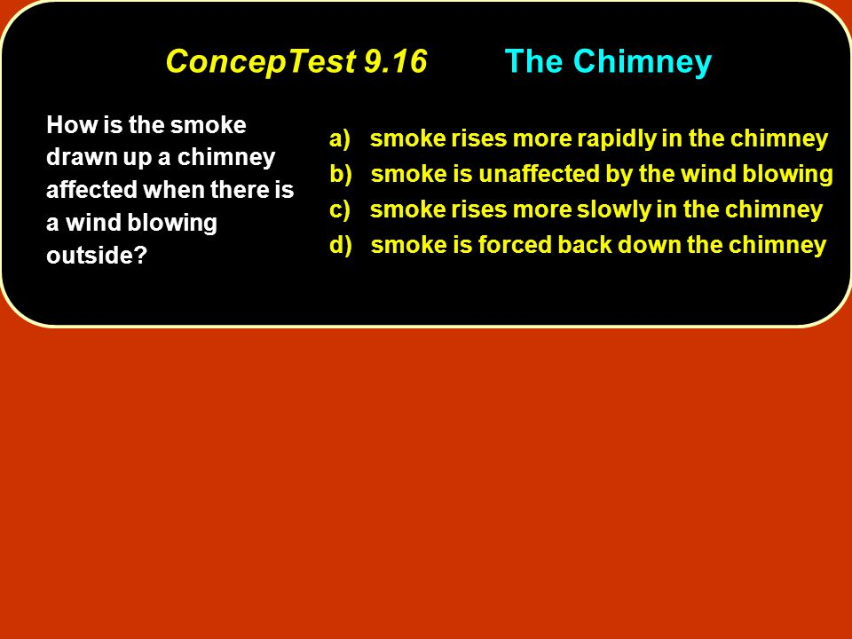 How is the smoke drawn up a chimney affected when there is a wind blowing outside? a) smoke rises more rapidly in the chimney b) smoke is unaffected b