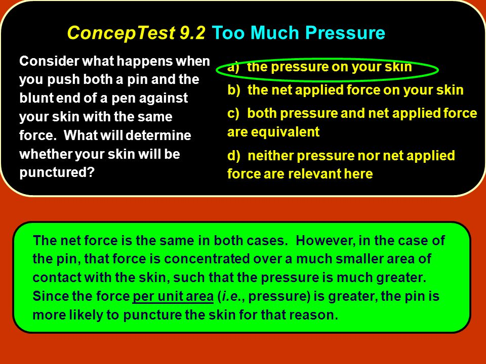 Consider what happens when you push both a pin and the blunt end of a pen against your skin with the same force. What will determine whether your skin