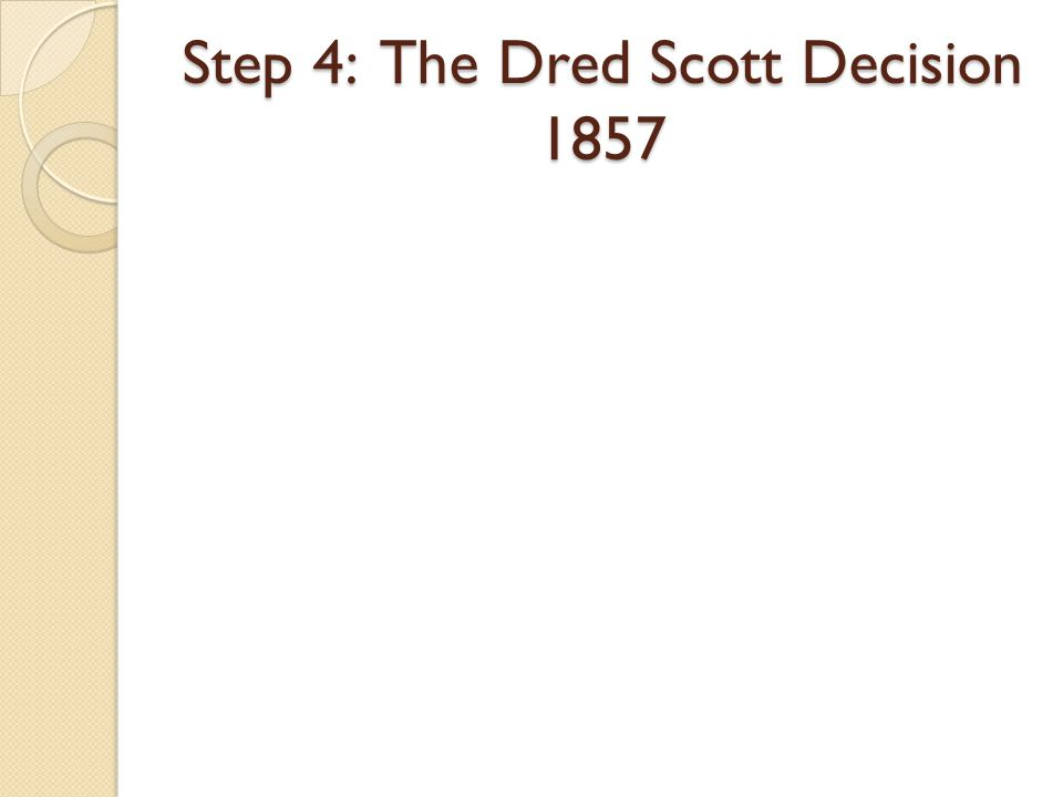 Step 4: The Dred Scott Decision 1857