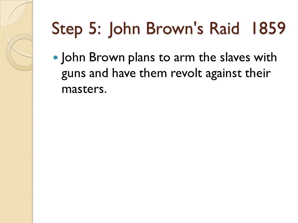 John Brown plans to arm the slaves with guns and have them revolt against their masters.