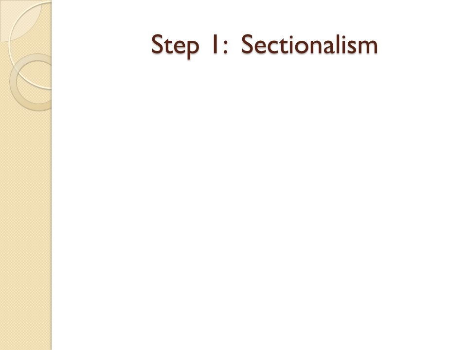 Step 1: Sectionalism