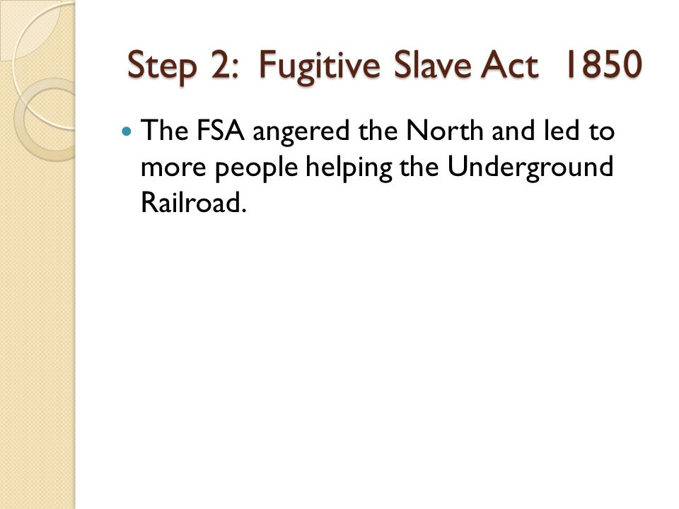 The FSA angered the North and led to more people helping the Underground Railroad.