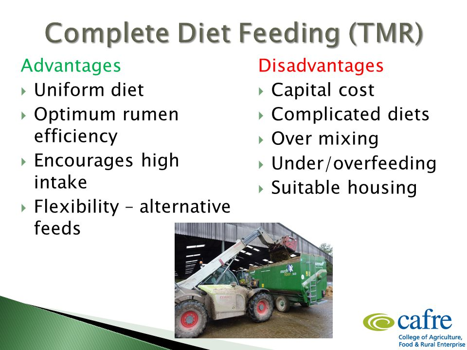 Advantages  Uniform diet  Optimum rumen efficiency  Encourages high intake  Flexibility – alternative feeds Disadvantages  Capital cost  Complicated diets  Over mixing  Under/overfeeding  Suitable housing