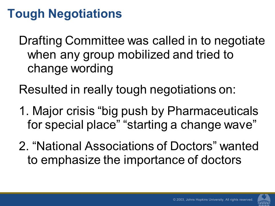 Tough Negotiations Drafting Committee was called in to negotiate when any group mobilized and tried to change wording Resulted in really tough negotiations on: 1.