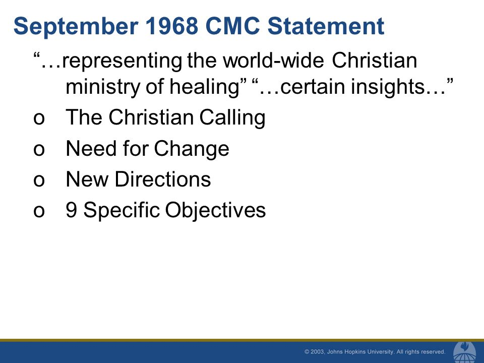 September 1968 CMC Statement …representing the world-wide Christian ministry of healing …certain insights… oThe Christian Calling oNeed for Change oNew Directions o9 Specific Objectives
