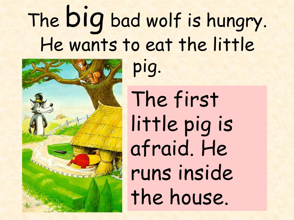 The big bad wolf is hungry. He wants to eat the little pig.