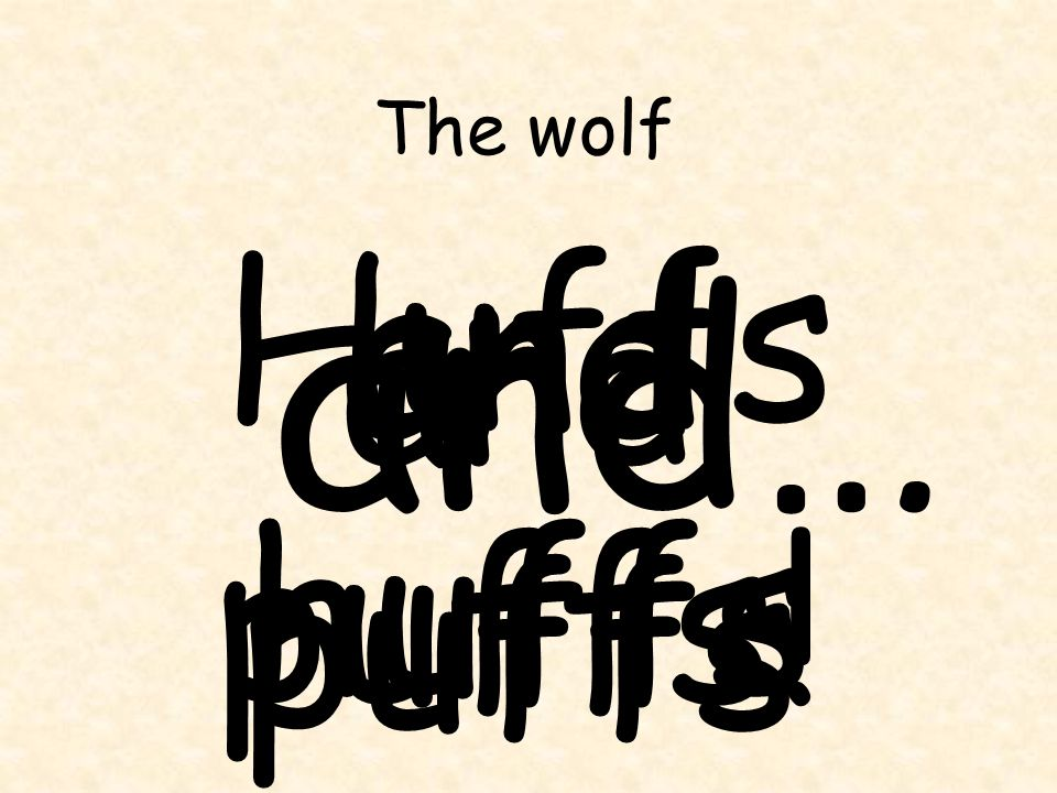 The wolf Huffs and puffs and huffs and puffs! and…