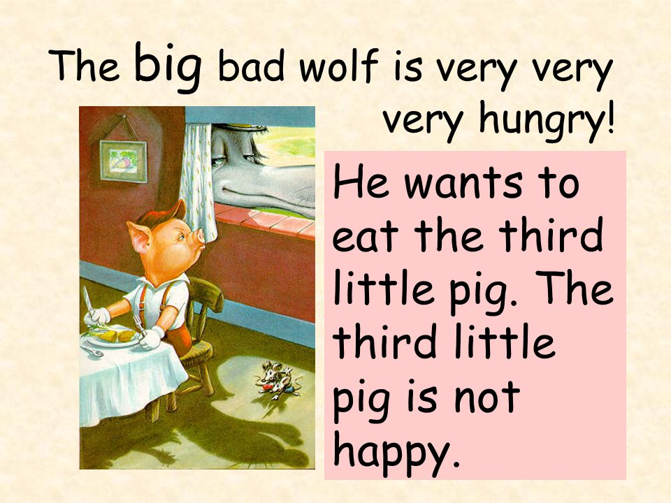 The big bad wolf is very hungry. He wants to eat the third little pig.