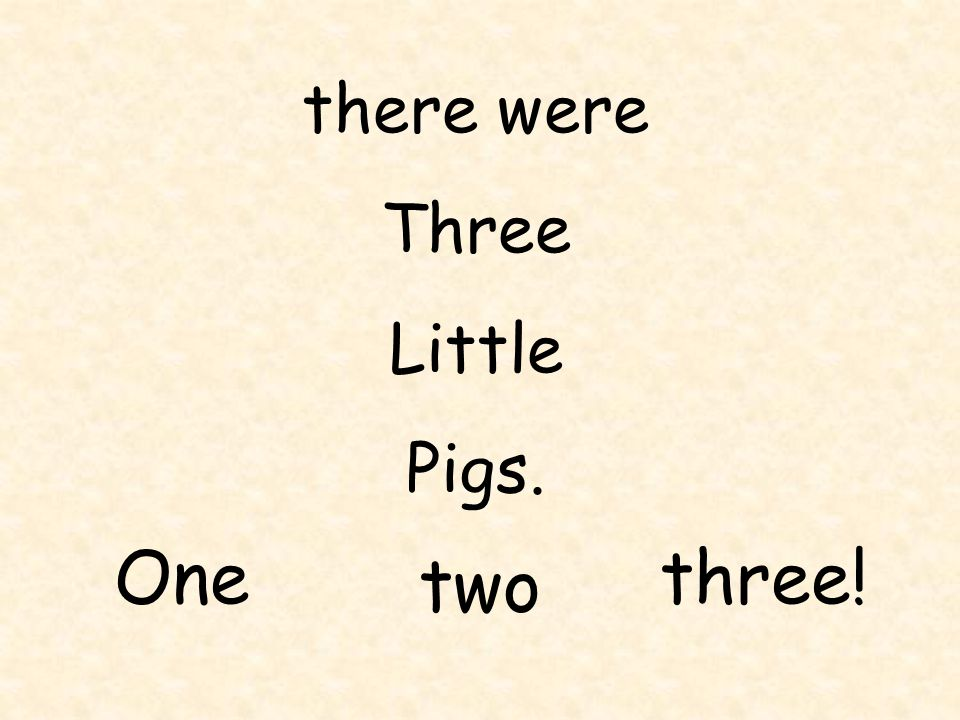 there were Three Little Pigs. One two three!