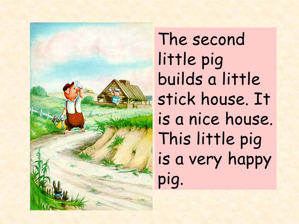 The second little pig builds a little stick house.