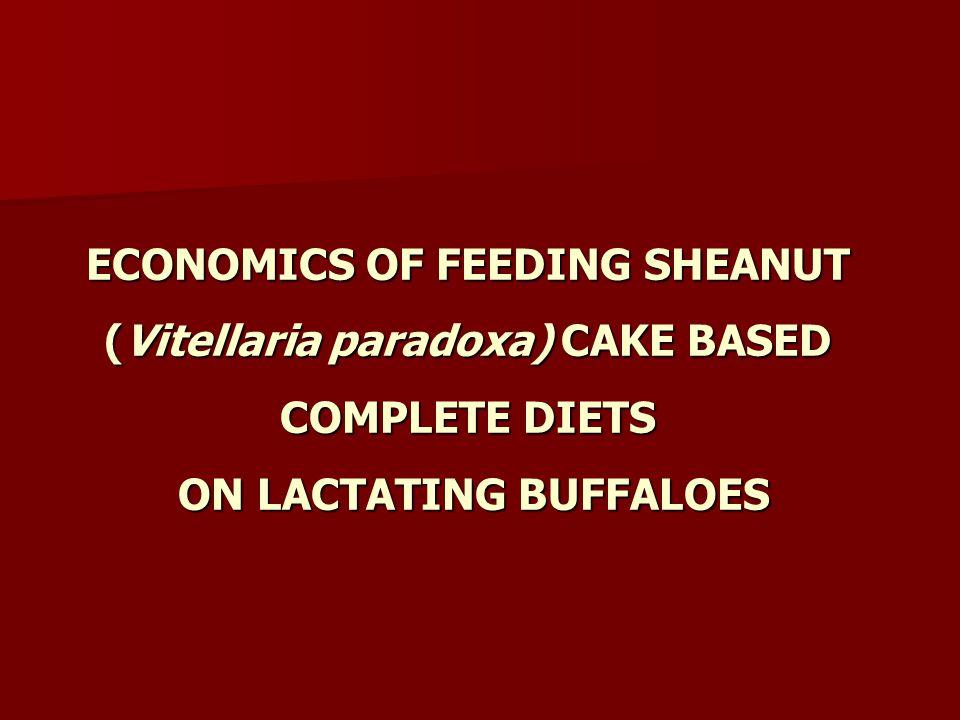 ECONOMICS OF FEEDING SHEANUT (Vitellaria paradoxa) CAKE BASED COMPLETE DIETS ON LACTATING BUFFALOES