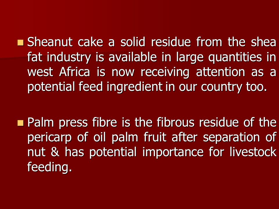 Sheanut cake a solid residue from the shea fat industry is available in large quantities in west Africa is now receiving attention as a potential feed