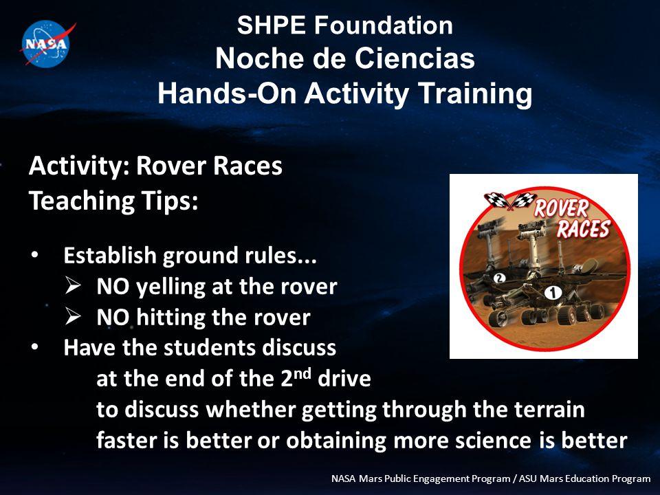 SHPE Foundation Noche de Ciencias Hands-On Activity Training NASA Mars Public Engagement Program / ASU Mars Education Program Activity: Rover Races Teaching Tips: Establish ground rules...