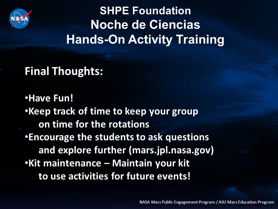 SHPE Foundation Noche de Ciencias Hands-On Activity Training NASA Mars Public Engagement Program / ASU Mars Education Program Final Thoughts: Have Fun.