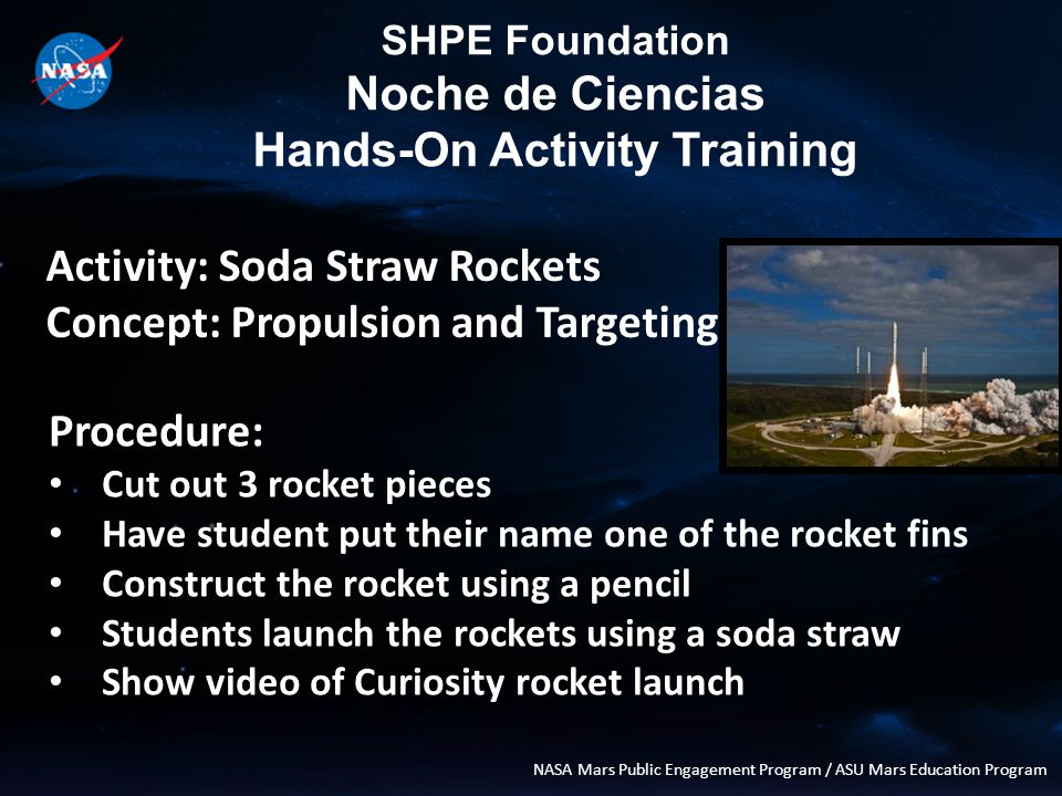 SHPE Foundation Noche de Ciencias Hands-On Activity Training NASA Mars Public Engagement Program / ASU Mars Education Program Activity: Mystery Planet Concept: Sample Return Procedure: Break the students into teams Distribute the activity materials Have the teams start to sort their materials based on what they think is interesting