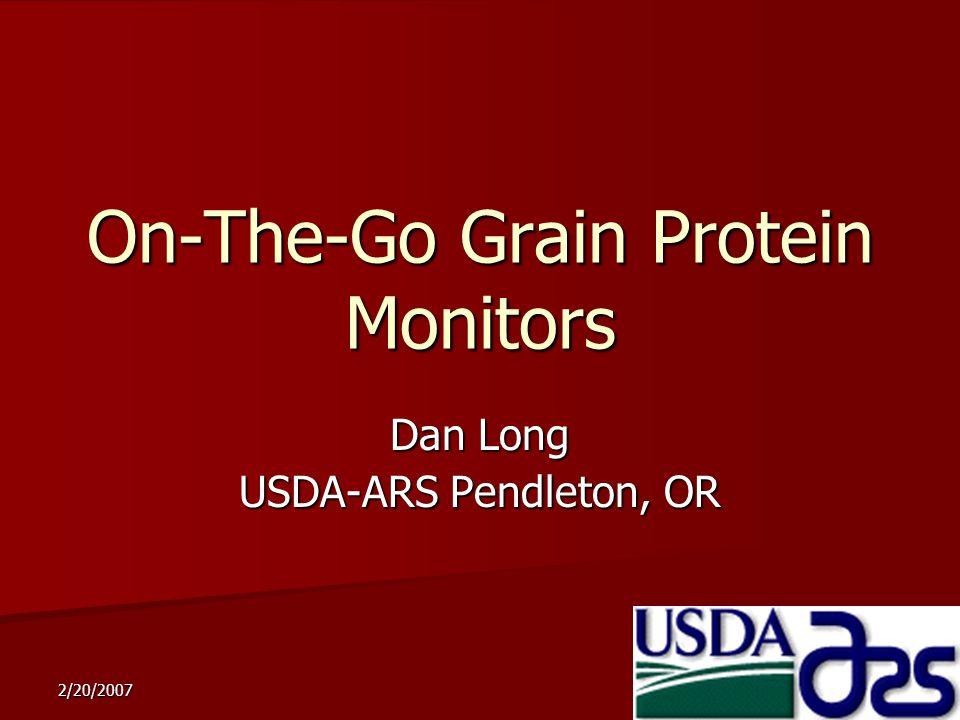 2/20/2007 On-The-Go Grain Protein Monitors Dan Long USDA-ARS Pendleton, OR