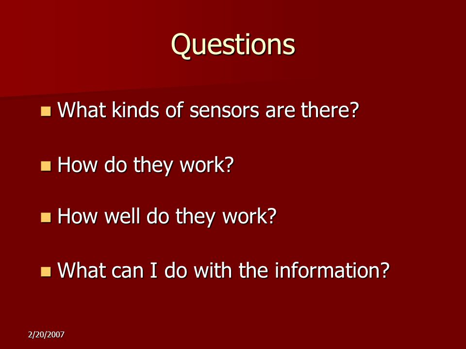 2/20/2007 Questions What kinds of sensors are there.