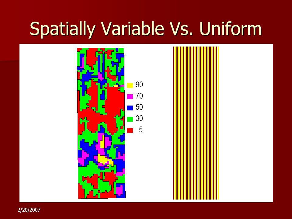 2/20/2007 90 5 30 50 70 Spatially Variable Vs. Uniform