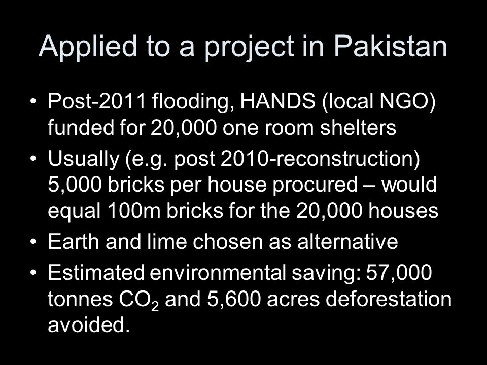 Applied to a project in Pakistan Post-2011 flooding, HANDS (local NGO) funded for 20,000 one room shelters Usually (e.g.
