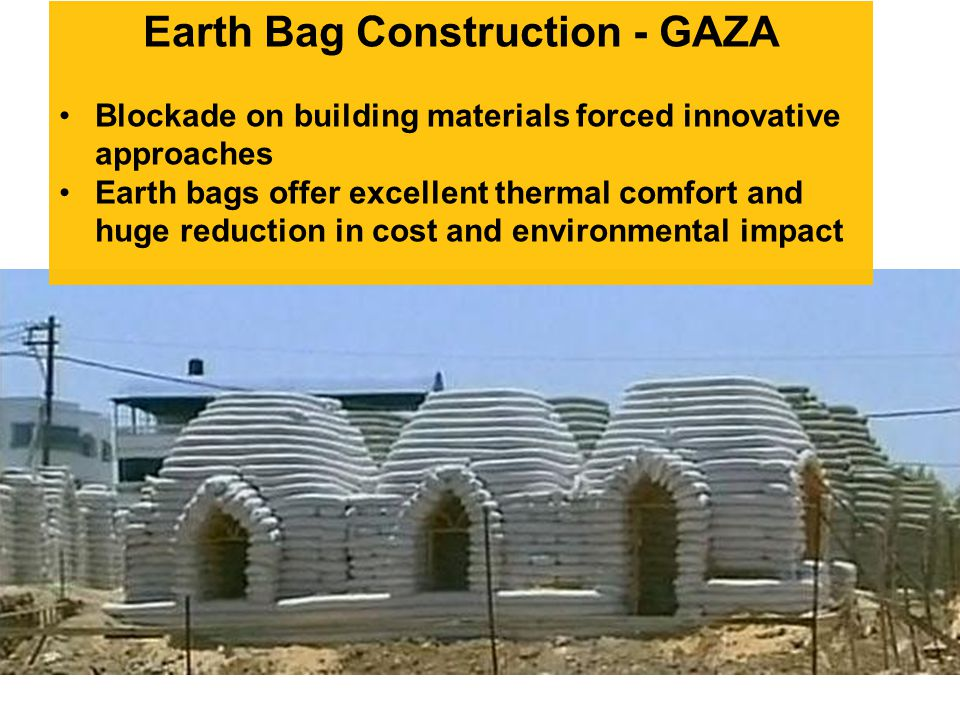 Earth Bag Construction - GAZA Blockade on building materials forced innovative approaches Earth bags offer excellent thermal comfort and huge reduction in cost and environmental impact
