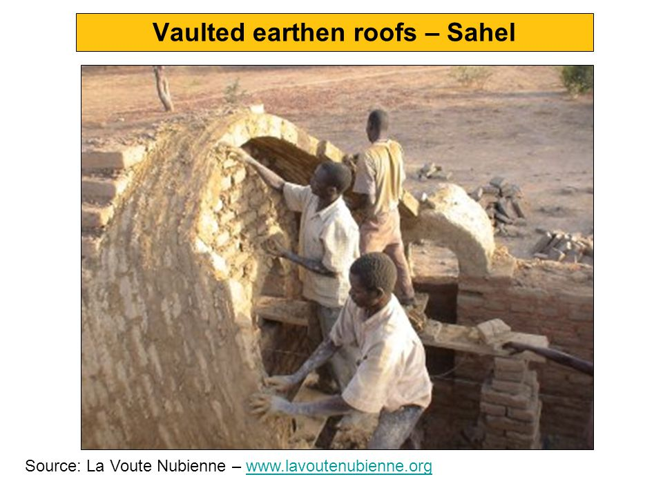 Vaulted earthen roofs – Sahel Source: La Voute Nubienne – www.lavoutenubienne.orgwww.lavoutenubienne.org