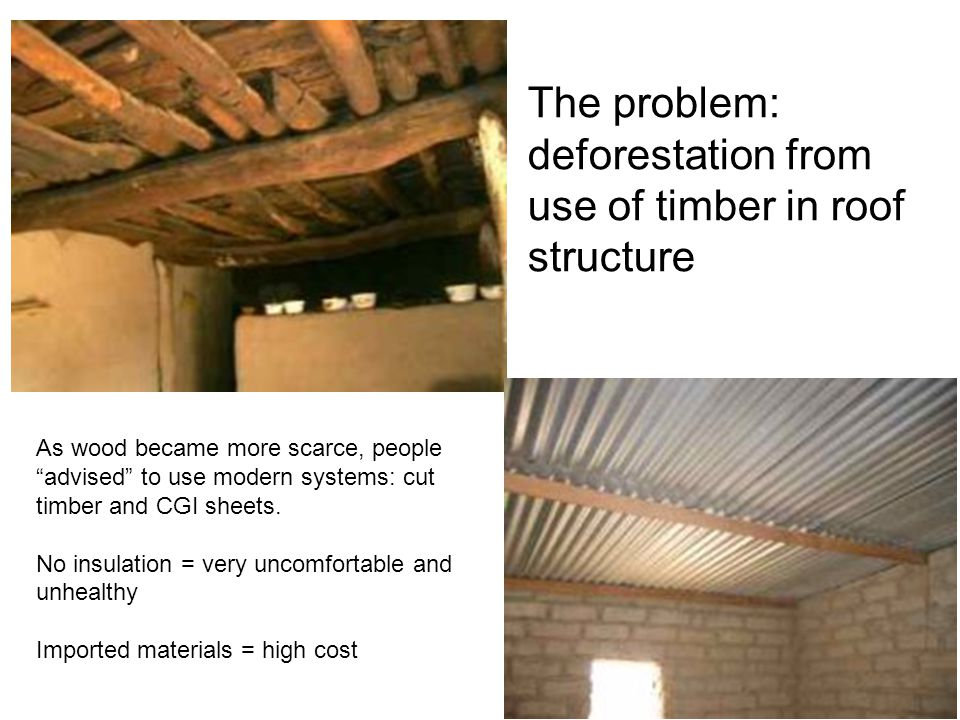 The problem: deforestation from use of timber in roof structure As wood became more scarce, people advised to use modern systems: cut timber and CGI sheets.