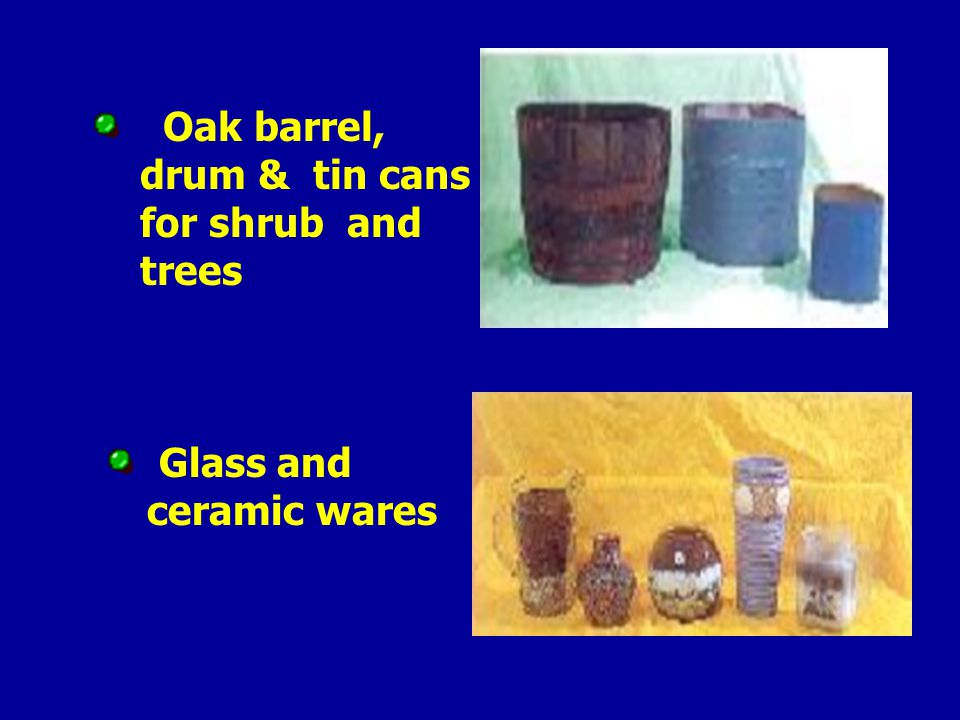 Oak barrel, drum & tin cans for shrub and trees Glass and ceramic wares