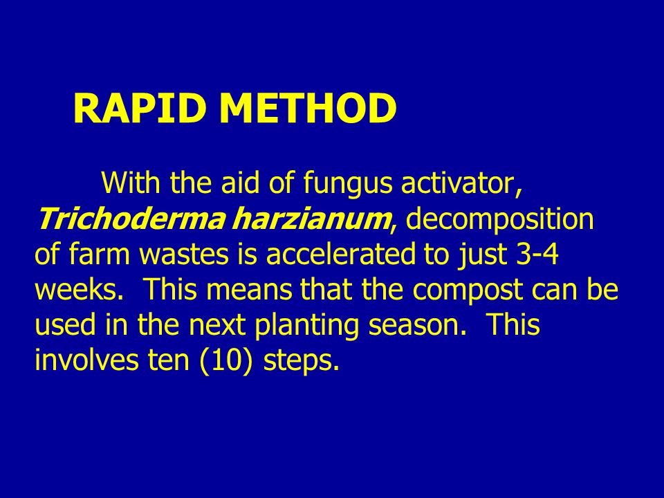 RAPID METHOD With the aid of fungus activator, Trichoderma harzianum, decomposition of farm wastes is accelerated to just 3-4 weeks.