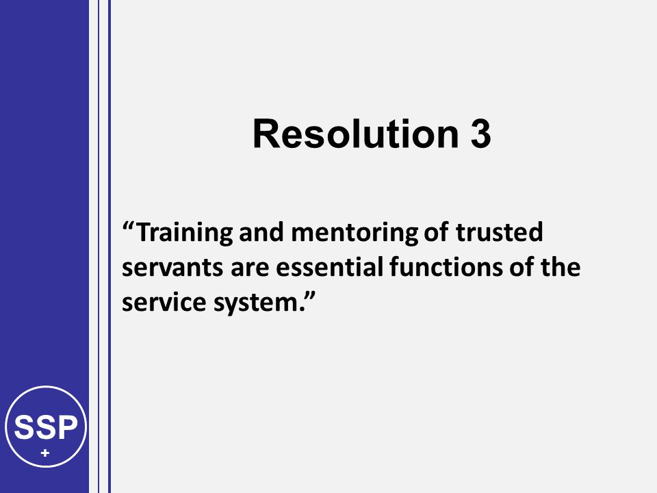 SSP + Training and mentoring of trusted servants are essential functions of the service system. Resolution 3