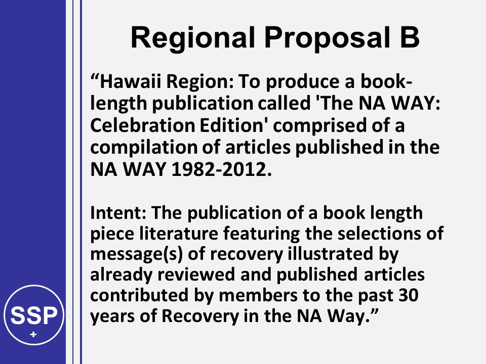 SSP + Regional Proposal B Hawaii Region: To produce a book- length publication called The NA WAY: Celebration Edition comprised of a compilation of articles published in the NA WAY 1982-2012.