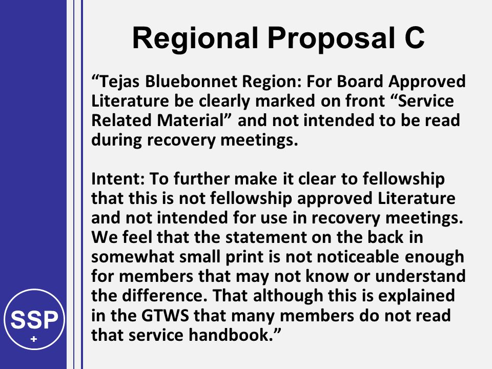 SSP + Regional Proposal C Tejas Bluebonnet Region: For Board Approved Literature be clearly marked on front Service Related Material and not intended to be read during recovery meetings.