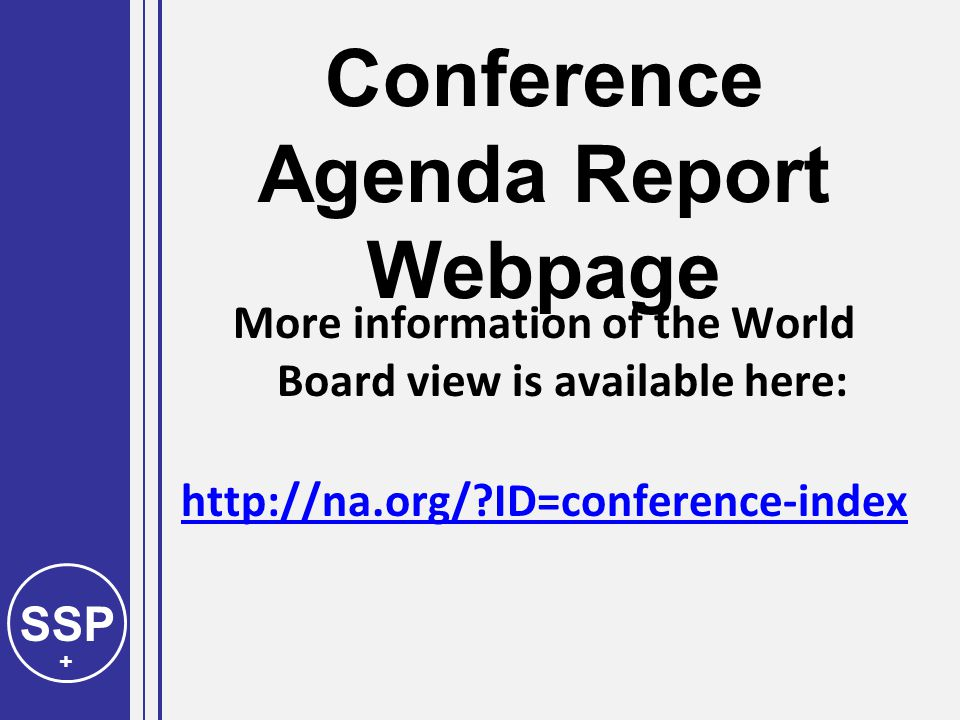 SSP + Conference Agenda Report Webpage More information of the World Board view is available here: http://na.org/ ID=conference-index