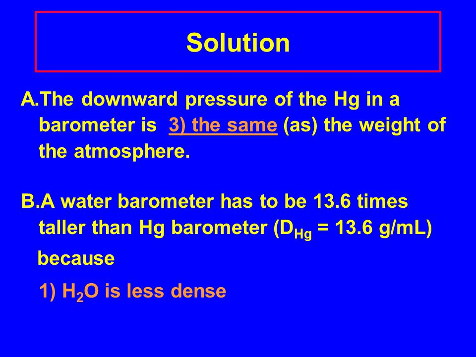 Understanding Gases A.The downward pressure of the Hg in a barometer is _____ than (as) the weight of the atmosphere.