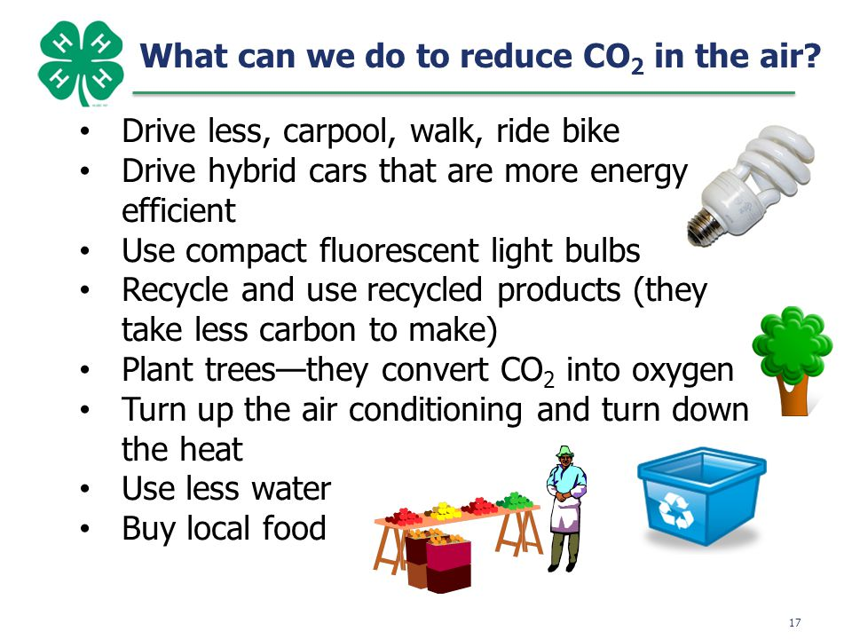 17 What can we do to reduce CO 2 in the air.